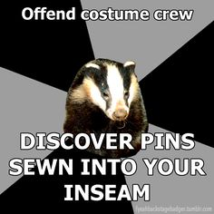The Backstage Badger Offend costume crew Discover pins sewn into your inseam