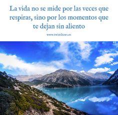 La #vida no se mide por las veces que respiras, sino por los momentos que te dejan sin aliento