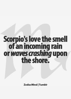 So true! That explains alot!!! OmG!!! I love the rain!!!!..The ocean (though can't swim)...the sound of the waves!!!