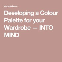 Developing a Colour Palette for your Wardrobe — INTO MIND