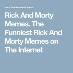 Rick And Morty Memes. The Funniest Rick And Morty Memes on The Internet