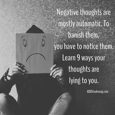 Unfortunately, negative thoughts are mostly automatic. Noticing them is the first step in banishing negativity from your mind. Pay attention to these 9 ways your thoughts lie to you and make situations seem worse than they are.