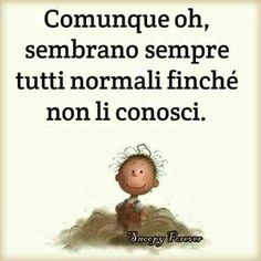 """Comunque oh, sembrano sempre tutti normali finché non li conosci"" - Quotes Sarcastic Quotes, Funny Quotes, Dont Forget To Smile, Popular Quotes, In Vino Veritas, Vignettes, True Stories, Wise Words, Drawing S"
