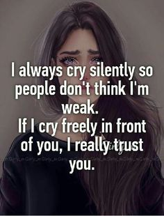 I always cry silently so people don't think I'm weak. If I cry freely in front of you, I really trust you. I always cry silently so people don't think I'm weak. If I cry freely in front of you, I really trust you. Now Quotes, Life Quotes, Bad Dad Quotes, Strong Girl Quotes, Tears Quotes, Music Quotes, Whisper Quotes, Depression Quotes, Heartbroken Quotes