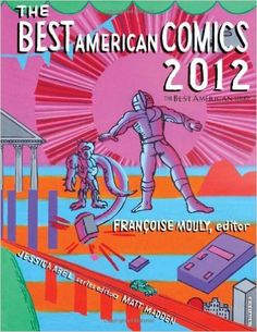 The Best American Comics 2012: Françoise Mouly, Jessica Abel, Matt Madden: 9780547691121: Amazon.com: Books