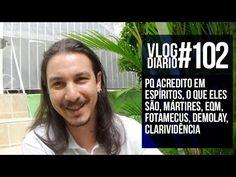 Vlog Diário #102 - Pq acredito em espíritos, Mártires, EQM, Fotamecus, D...