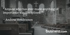 """Quote of the day: """"Anyone who has ever made anything of importance was disciplines."""" - Andrew Hendrixson"""