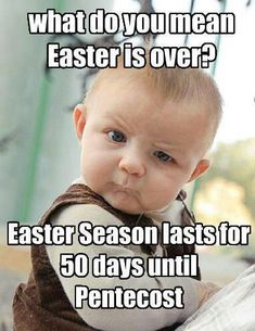 What do you mean Easter is over?