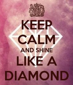 I love this quote. Keep calm and shine BRIGHT like a diamond💎💖 Keep Calm Posters, Keep Calm Quotes, Me Quotes, Girl Quotes, Keep Calm And Love, My Love, Keep Calm Wallpaper, Diamond Quotes, Keep Clam