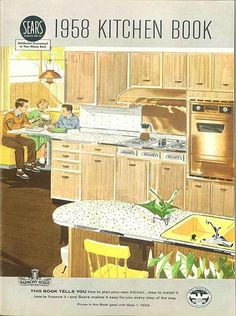 Mid-century homes need preservation, too.  Sears-1958-Kitchen-Book-cover posted on retrorenovation.com.  Love that site.
