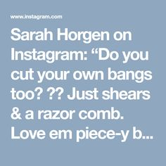 "Sarah Horgen on Instagram: ""Do you cut your own bangs too? 🙊😂 Just shears & a razor comb. Love em piece-y bangs!👍 Not a pro, just a fun video 😉"" • Instagram"