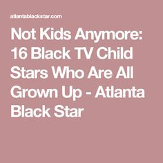 Not Kids Anymore: 16 Black TV Child Stars Who Are All Grown Up - Atlanta Black Star