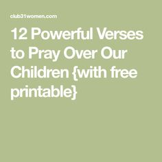 12 Powerful Verses to Pray Over Our Children {with free printable}