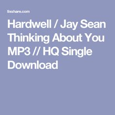 Hardwell / Jay Sean Thinking About You MP3 // HQ Single Download