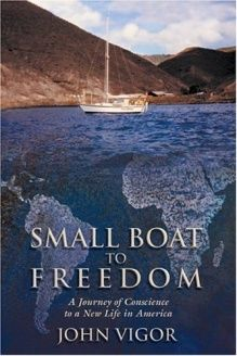 Small Boat to Freedom  A Journey of Conscience to a New Life in America, 978-1592282265, John Vigor, The Lyons Press; 1st edition