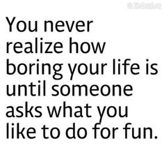 You never know how boring you really are