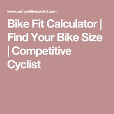 Bike Fit Calculator | Find Your Bike Size | Competitive Cyclist
