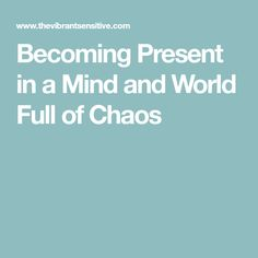 Becoming Present in a Mind and World Full of Chaos