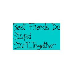 Best Friend Quote ❤ You know who I'm talking about. ;)