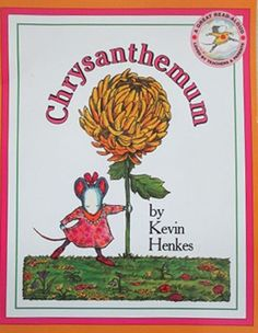 Chrysanthemum by Kevin Henkes- this is the first book I ever remember reading