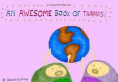 for the kid:  An Awesome Book of Thanks! by Dallas Clayton, http://www.amazon.com/dp/193559737X/ref=cm_sw_r_pi_dp_HqBmqb0Z1NVPS