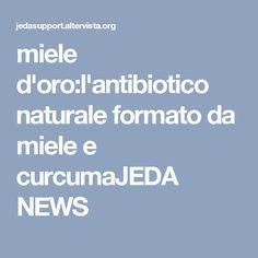 miele d'oro:l'antibiotico naturale formato da miele e curcumaJEDA NEWS