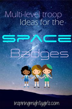- Resources and Ideas for Space Badges girl scout space badges, ideas for daisy, brownie, and Junior scouts . Mulit-level troop ideas for space explorer, space investigator Cadette Girl Scout Badges, Girl Scout Brownie Badges, Junior Girl Scout Badges, Girl Scout Juniors, Brownie Girl Scouts, Girl Scout Leader, Girl Scout Troop, Girl Scout Activities, Space Activities
