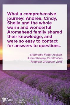 What I loved about Aromahead: What a comprehensive journey! Andrea, Cindy, Shelia and the whole warm and wonderful Aromahead family shared their knowledge, and were so easy to contact for answers to questions. I loved the webinars and look forward to learning more and more.  http://www.aromahead.com/graduates/stephanie.fedor-joseph