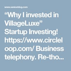 """Why I invested in VillageLuxe"" Startup Investing! https://www.circleloop.com/ Business telephony. Re-thought. Say goodbye to old-fashioned, complicated and expensive. Say goodbye to the desk phone. Now you can make and receive business calls wherever you are, on any device. Get 3 business phone numbers. Two simple plans: startup start free or business 7 day free trial. No contract. Circle Loop is perfect for startups, small businesses, micro businesses, entrepreneurs & SMEs! #BusinessTools"