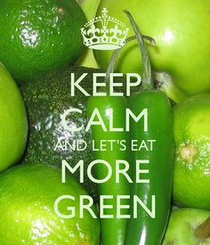 KEEP CALM AND LET'S EAT MORE GREEN
