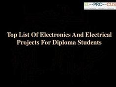 "Checkout this Best PPT presentation on ""Top List of Electronics and Electrical Projects for Diploma Students"" and know all the details about this projects @http://goo.gl/nZKBaj"
