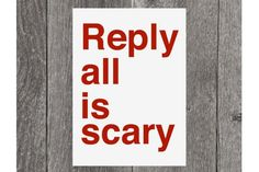 Reply all is scary. We totally agree | Sadshop on Etsy