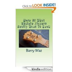 Got A Ukulele's Barry Maz returns with a follow up to the bestselling ukulele handbook, 'What Ukulele Players Really Want To Know' with even more expert guidance for the ukulele beginner.