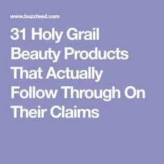 31 Holy Grail Beauty Products That Actually Follow Through On Their Claims