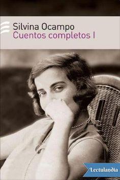 Hay un universo Silvina Ocampo, hecho de nostalgia y de asombro. Nostalgia por algo que jamás existió y que quizá ni siquiera entra en el terreno de lo posible. Asombro frente a una realidad lindante todo el tiempo con la fantasía y con los sueños....