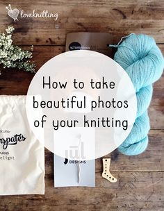 Knitting Patterns Techniques This week, Kate from A Playful Day and fab photographer Emily Quinton talk about the best way to tak. Knitting Stitches, Knitting Patterns, Knitting Help, Knitting Blogs, Knitting Ideas, Stitch Patterns, Crochet Patterns, Gadgets For Dad, Tech Gadgets
