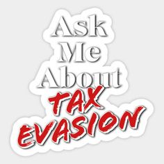 Tax Evasion - Tax Evasion - T-Shirt | TeePublic Deduction, Ask Me, True Crime, Shirt, Gifts, Presents, Dress Shirt, Basketball Jersey, Favors