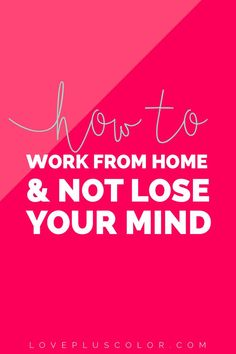 how to work from home & not lose your mind + be super productive | LOVE PLUS COLOR