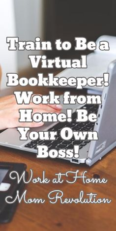 Train to Be a Virtual Bookkeeper! Work from Home! Be Your Own Boss! / Work at Home Mom Revolution