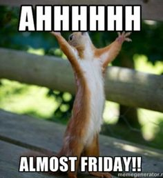 Ahhhhh Almost Friday!! day thursday quotes almost friday its almost friday friday memes almost friday memes