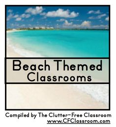 Beach Themed Classrooms {decor ideas, printables, tips, photos, and more} - Clutter-Free Classroom