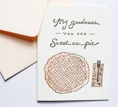 """My Goodness You are Sweet as Pie"" cutest card ever"