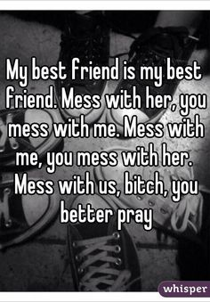My Best Friend Is My Best Friend Mess With Her You Mess With Me