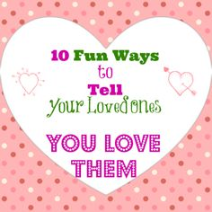 10 Ways to Tell Your Loved Ones You Love Them