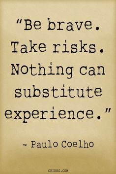 'Be brave. Take risks. Nothing can substitute experience.' - an inspirational Paulo Coelho quote from the author of The Alchemist. Read the best Paulo Coelho quotes at crikes.com