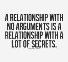 A relationship with no arguments is a relationship with a lot of secrets.