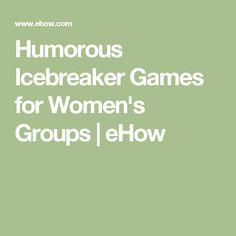 Humorous Icebreaker Games for Women's Groups | eHow
