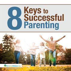 8 Keys To Successful Parenting  http://drjamesdobson.org//Solid-Answers/Answers?a=c44d325e-8473-4f2c-8f91-4bc314c90686&sc=FPN