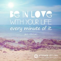 """Be in love with your life, every minute of it""  #quote #inspiration #skincare"