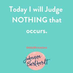 Remember that judging a person does not define who they are, it defines who you are.  #affirmations #AMAffirmations www.Johannaburkhardt.com